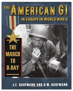 The American GI in Europe in World War II The March to D-Day