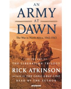 An Army at Dawn The War in North Africa, 1942-1943, Volume One of the Liberation Trilogy